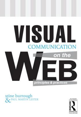 Visual Communication on the Web By Burrough, Xtine/ Lester, Paul Martin